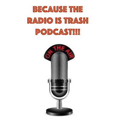 Because The Radio Is Trash Podcast