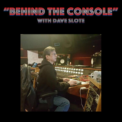 Behind The Console with Dave Slote