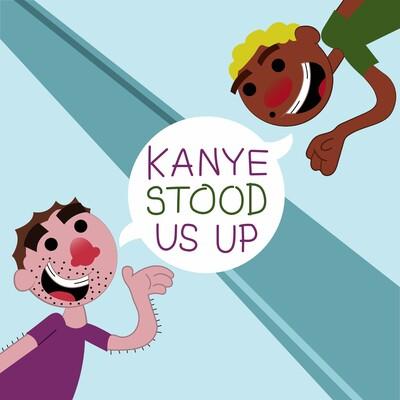 Kanye Stood Us Up