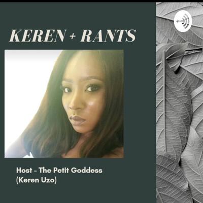 KEREN + RANTS