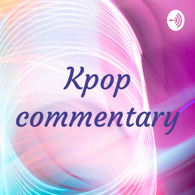 Kpop commentary