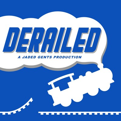 Derailed - A Jaded Gents Production