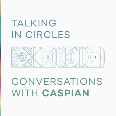 Talking In Circles: Conversations with Caspian