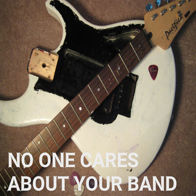 No One Cares About Your Band