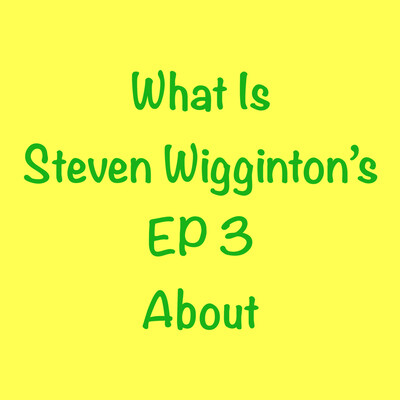 What Is Steven Wigginton's EP 3 About