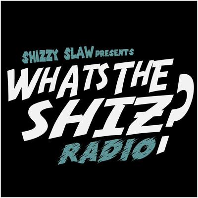 WHATS THE SHIZ? RADIO