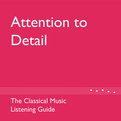 Attention to Detail: The Classical Music Listening Guide