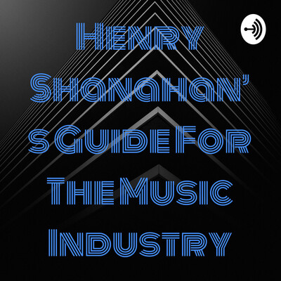 Henry Shanahan's Guide For The Music Industry