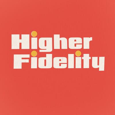 Higher Fidelity