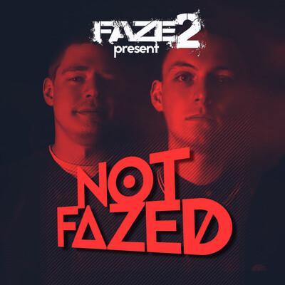 Faze2 Presents Not Fazed