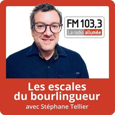 Les escales du bourlingueur avec Stéphane Tellier du FM103,3
