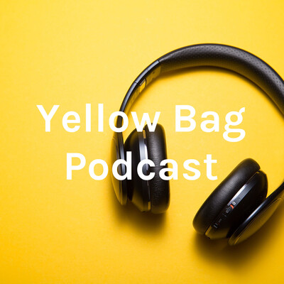 Yellow Bag Podcast