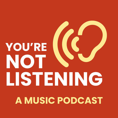 You're Not Listening: A Music Podcast