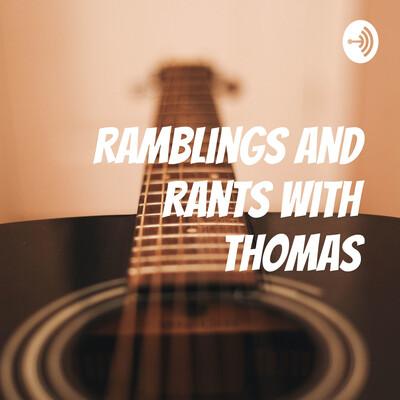 Ramblings and Rants with Thomas