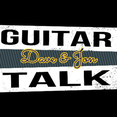 Guitar Talk with Dave & Jon