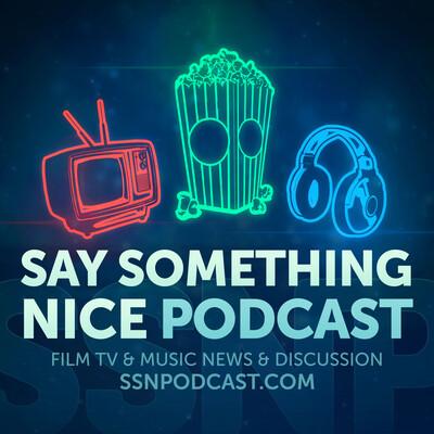 Say Something Nice Podcast - Film, TV & Music Talk on a Blacker Level