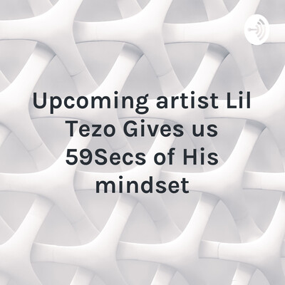 Upcoming artist Lil Tezo Gives us 59Secs of His mindset