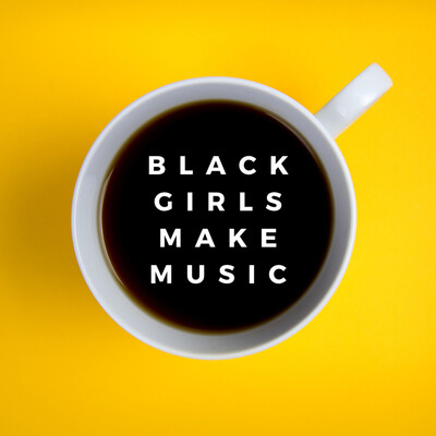 Black Girls Make Music: The Stories of Black Women and Their Music
