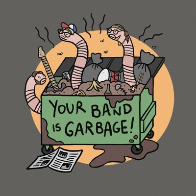 Your Band is Garbage