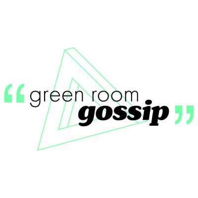 Green Room Gossip