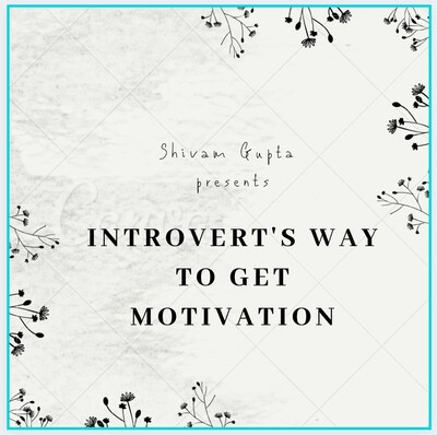 INTROVERT'S WAY TO GET MOTIVATION