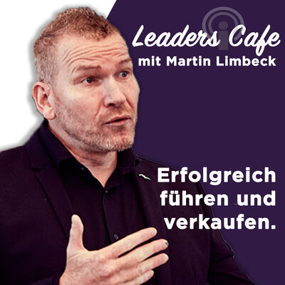 Leaders Cafe: Unternehmensführung, Motivation und Verkaufsstrategie – auf den Punkt gebracht