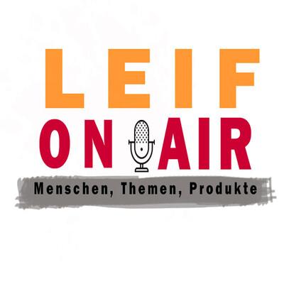 Leif ON AIR - Menschen, Themen, Produkte