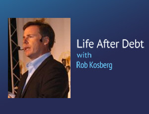 Life After Debt – Rob Kosberg