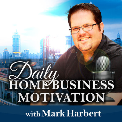 Daily Home Business Motivation with Mark Harbert