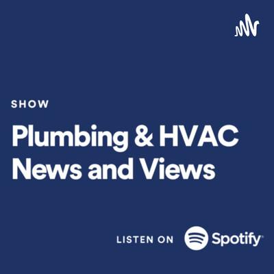 Plumbing & HVAC News and Views