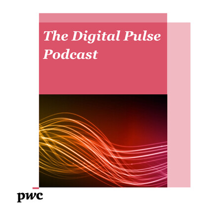 PwC's Digital Pulse Podcast