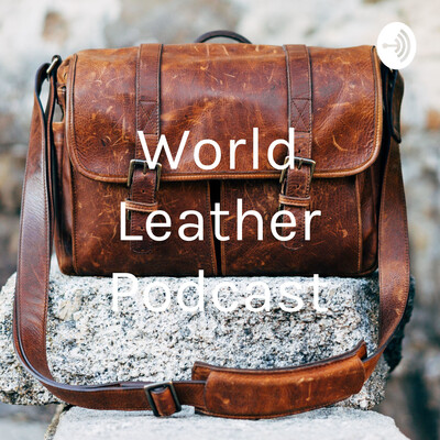 World Leather Podcast