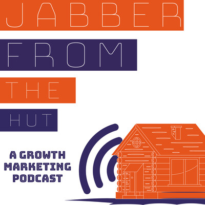 Jabber From The Hut - A Growth Marketing Podcast