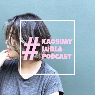 Kaosuaylunla Diary: Podcast