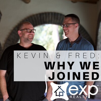 Kevin and Fred: Why We Joined eXp Realty - A Podcast for Real Estate Agents, Realtors, and Professionals who want to Build their Business! Make more money and retire rich!