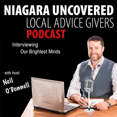 Niagara Uncovered: Local Advice Givers: Interviewing Niagara's Brightest Minds | Thought-Leaders | Business Owner's | Entrepeneurs | Neil O'Donnell