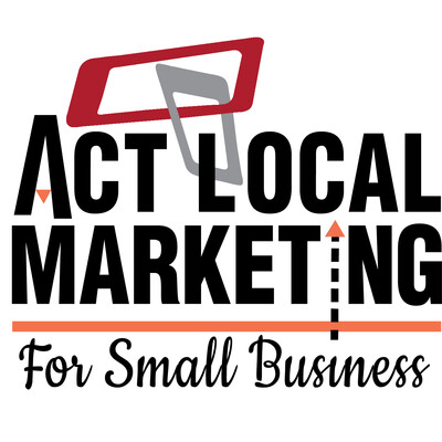 ACT LOCAL Marketing for Small Business Podcast
