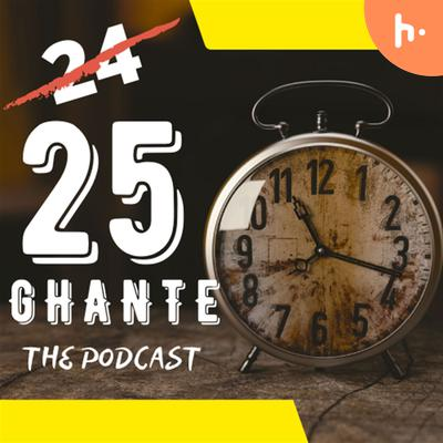 25 GHANTE™ The Podcast