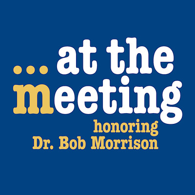 At The Meeting... Honoring Dr. Bob Morrison