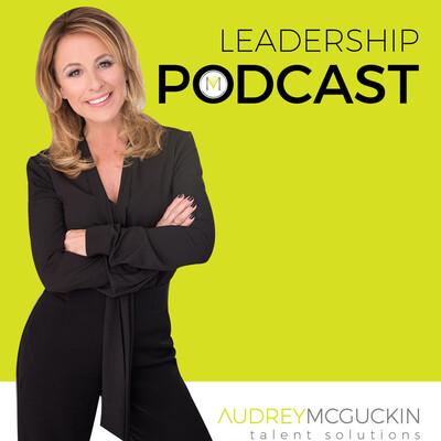 Audrey McGuckin Leadership Podcast
