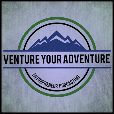 Venture Your Adventure - Entrepreneur Podcasting