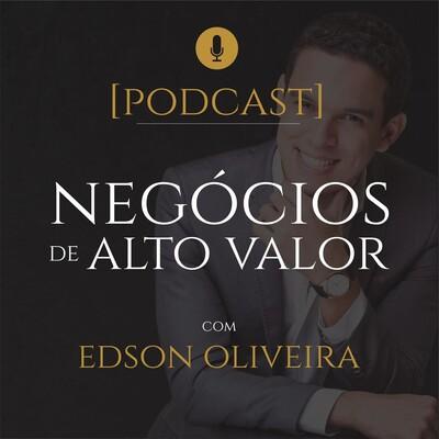 Edson Oliveira   Negócios de Alto Valor