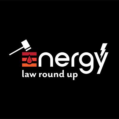 Energy Law Round Up