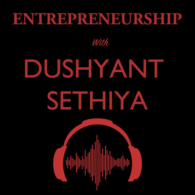Entrepreneurship with Dushyant Sethiya: An entrepreneur, author & speaker