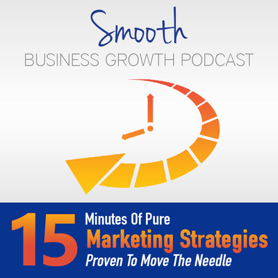 Smooth Business Growth – 15 Minutes Of Pure Marketing Strategies Proven To Move The Needle
