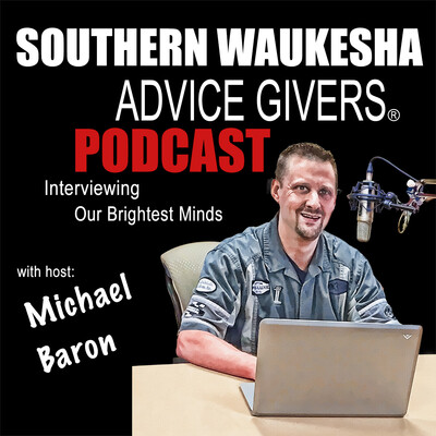 Southern Waukesha Advice Givers | Business Owners | Entrepreneurs | Interviewing Our Community's Brightest Minds | Michael J Baron