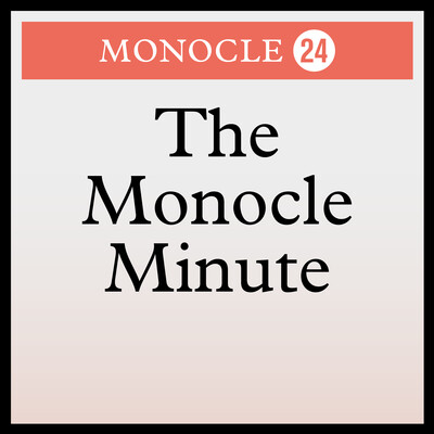 Monocle 24: The Monocle Minute