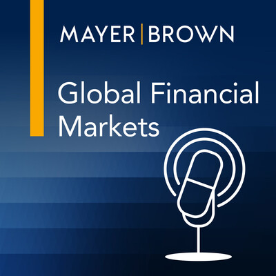 Global Financial Markets Podcast by Mayer Brown