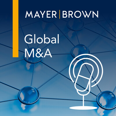 Global M&A Podcast by Mayer Brown