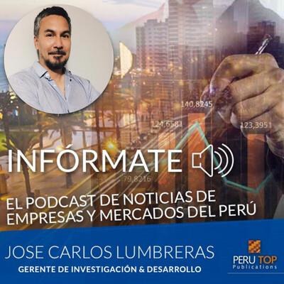 INFÓRMATE! El podcast de empresas y mercados del Perú